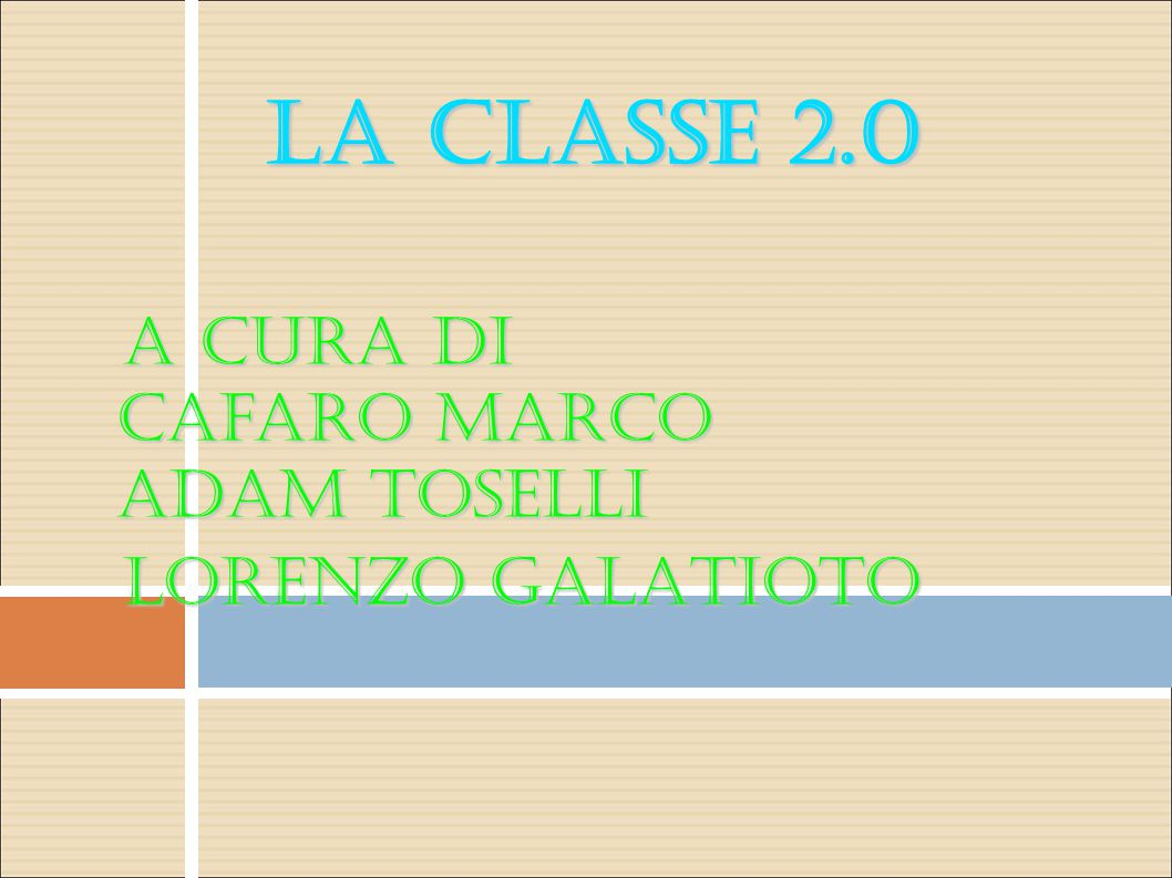 La CLASSE 2.0 A cura di Cafaro Marco Adam Toselli LORENZO GALATIOTO 1