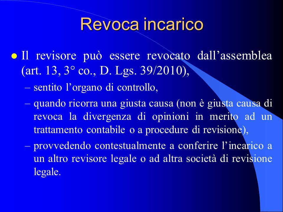 Revoca incarico Il revisore può essere revocato dall'assemblea (art. 13, 3° co., D. Lgs. 39/2010), sentito l'organo di controllo,