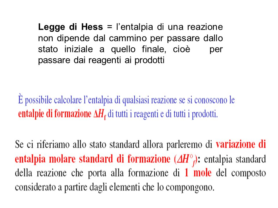 Legge di Hess = l'entalpia di una reazione non dipende dal cammino per passare dallo stato iniziale a quello finale, cioè per passare dai reagenti ai prodotti