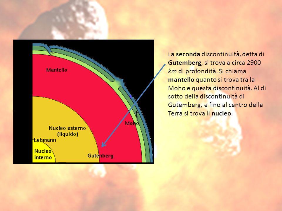La seconda discontinuità, detta di Gutemberg, si trova a circa 2900 km di profondità.