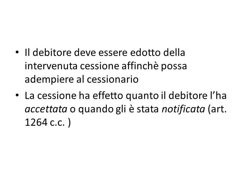 Il debitore deve essere edotto della intervenuta cessione affinchè possa adempiere al cessionario