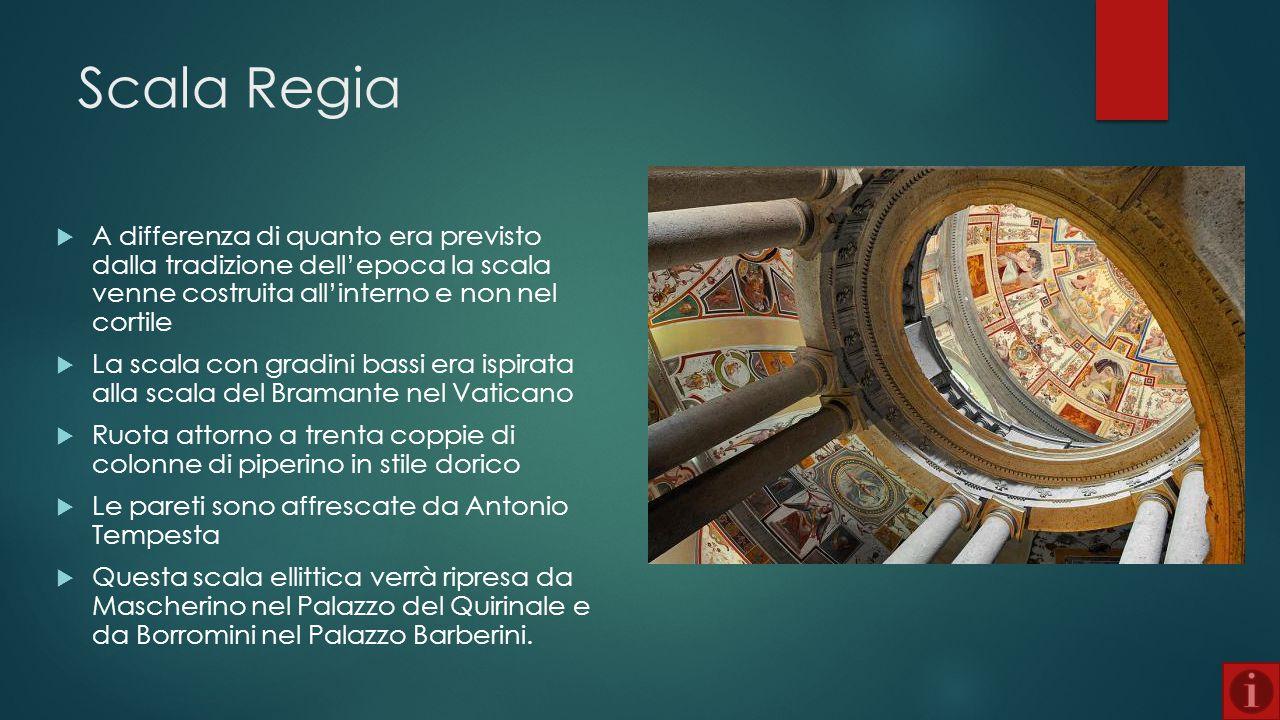 Scala Regia A differenza di quanto era previsto dalla tradizione dell'epoca la scala venne costruita all'interno e non nel cortile.