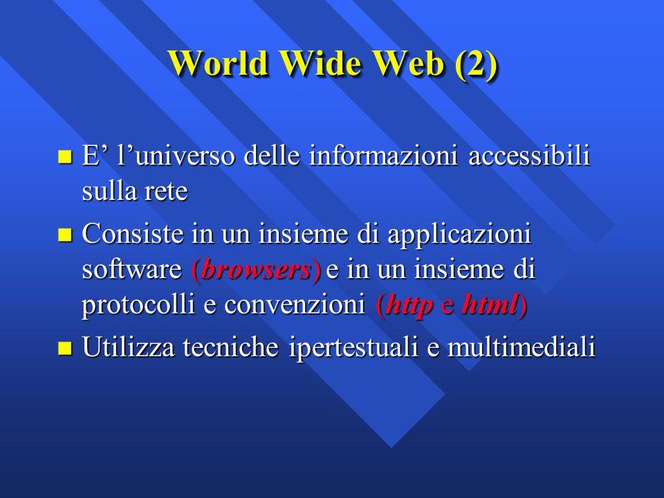 World Wide Web (2) E' l'universo delle informazioni accessibili sulla rete.