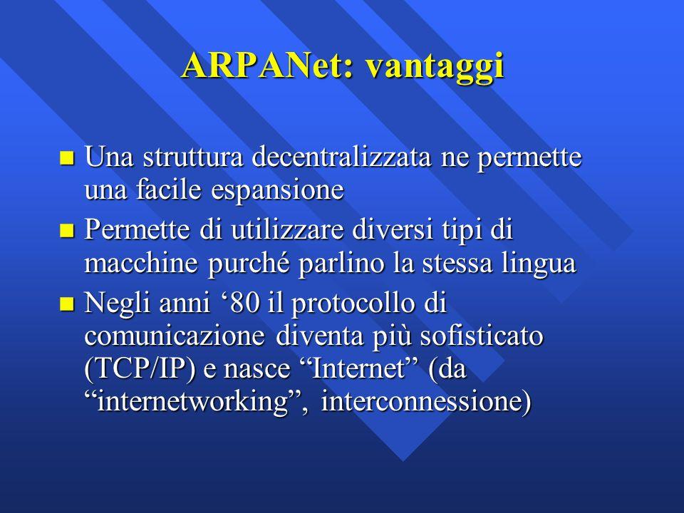ARPANet: vantaggi Una struttura decentralizzata ne permette una facile espansione.