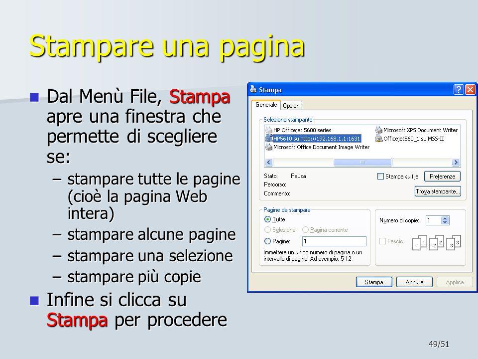 Stampare una pagina Dal Menù File, Stampa apre una finestra che permette di scegliere se: stampare tutte le pagine (cioè la pagina Web intera)