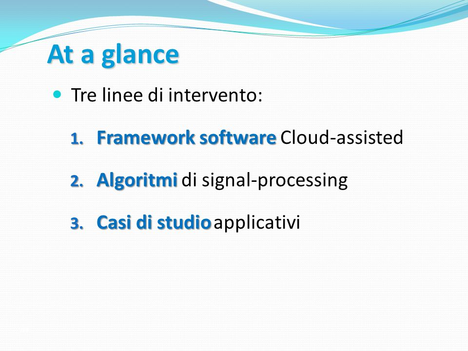 At a glance Tre linee di intervento: Framework software Cloud-assisted