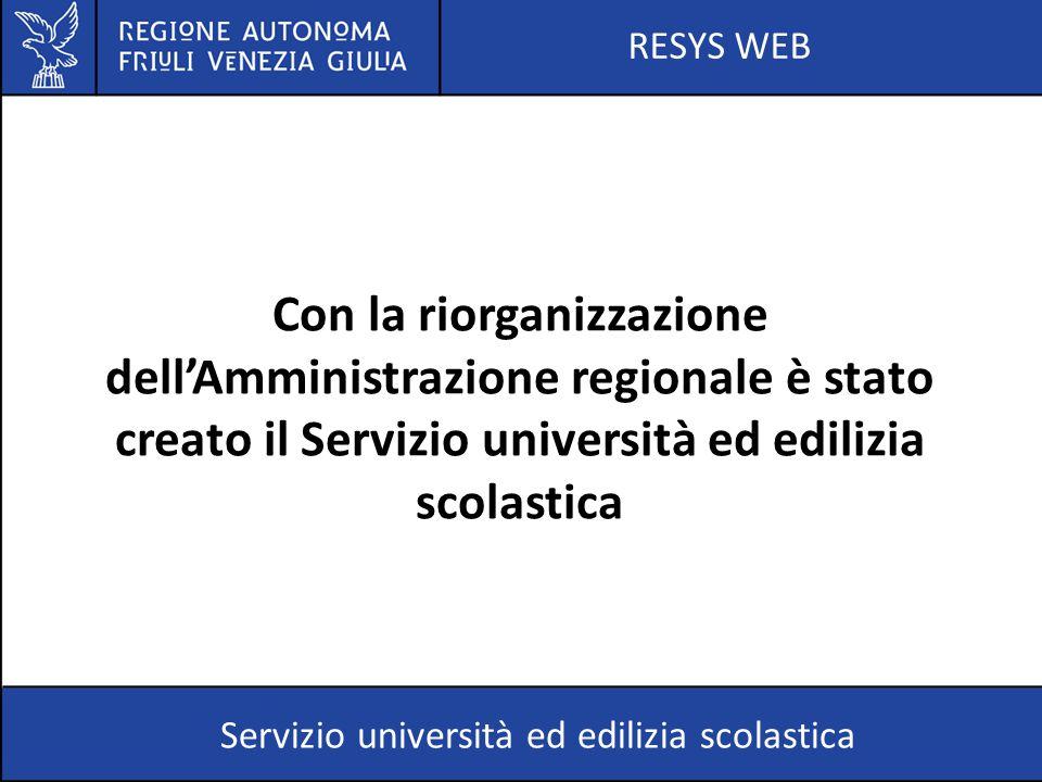RESYS WEB Con la riorganizzazione dell'Amministrazione regionale è stato creato il Servizio università ed edilizia scolastica.