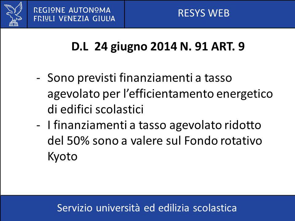 RESYS WEB D.L 24 giugno 2014 N. 91 ART. 9. Sono previsti finanziamenti a tasso agevolato per l'efficientamento energetico di edifici scolastici.