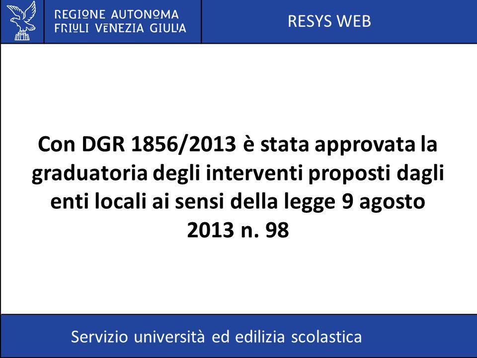 RESYS WEB Con DGR 1856/2013 è stata approvata la graduatoria degli interventi proposti dagli enti locali ai sensi della legge 9 agosto 2013 n. 98.