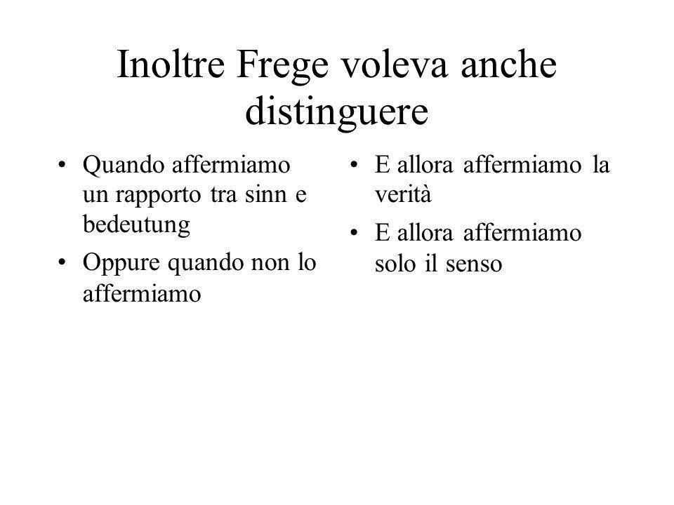 Inoltre Frege voleva anche distinguere