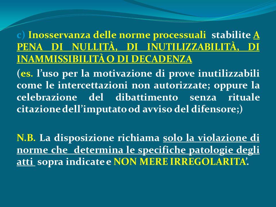 c) Inosservanza delle norme processuali stabilite A PENA DI NULLITÀ, DI INUTILIZZABILITÀ, DI INAMMISSIBILITÀ O DI DECADENZA