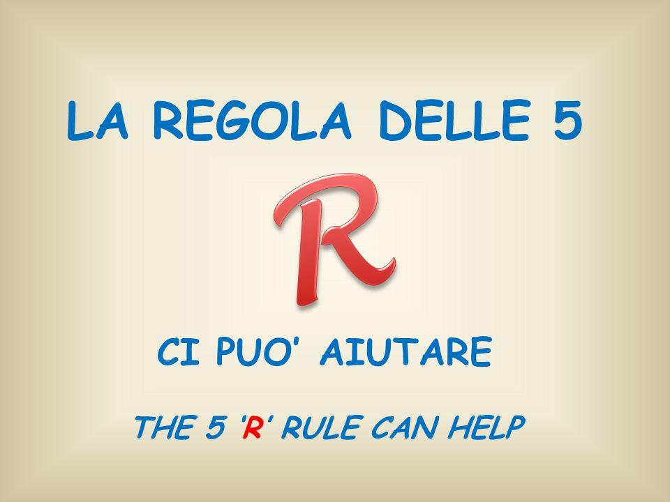 LA REGOLA DELLE 5 CI PUO' AIUTARE THE 5 'R' RULE CAN HELP R