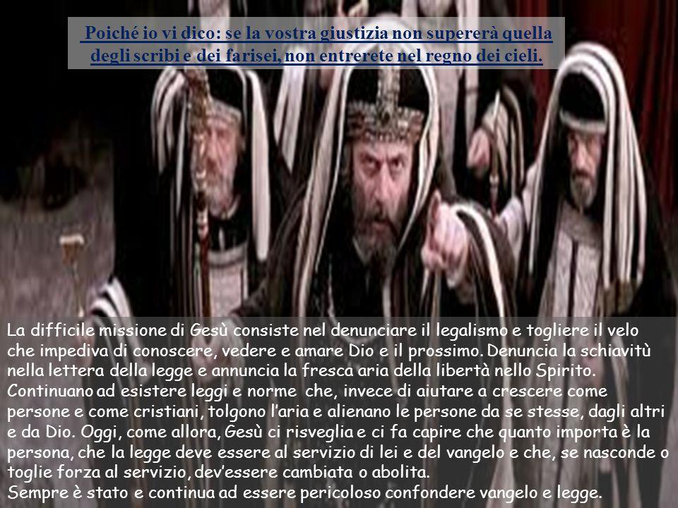 Poiché io vi dico: se la vostra giustizia non supererà quella degli scribi e dei farisei, non entrerete nel regno dei cieli.
