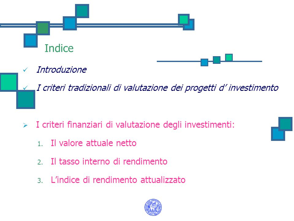 Indice Introduzione. I criteri tradizionali di valutazione dei progetti d' investimento. I criteri finanziari di valutazione degli investimenti: