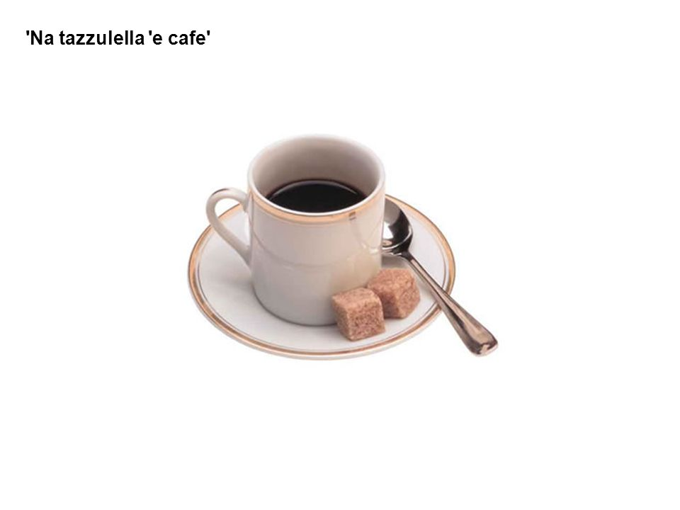 Na tazzulella e cafe