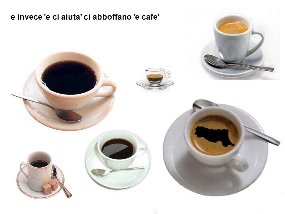 e invece e ci aiuta ci abboffano e cafe