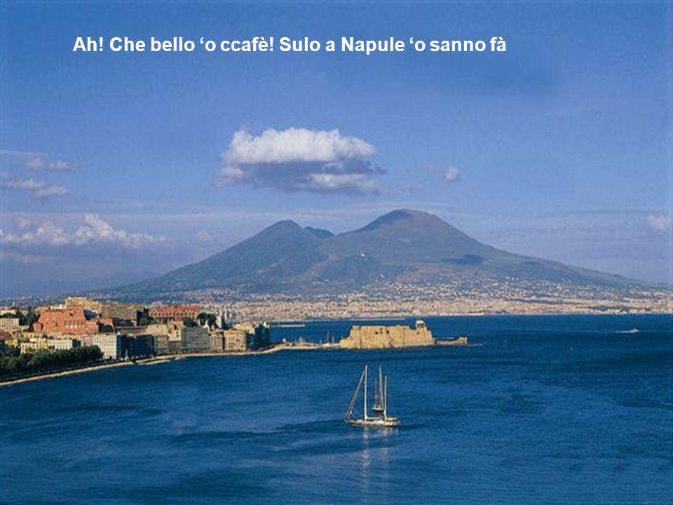 Ah! Che bello 'o ccafè! Sulo a Napule 'o sanno fà