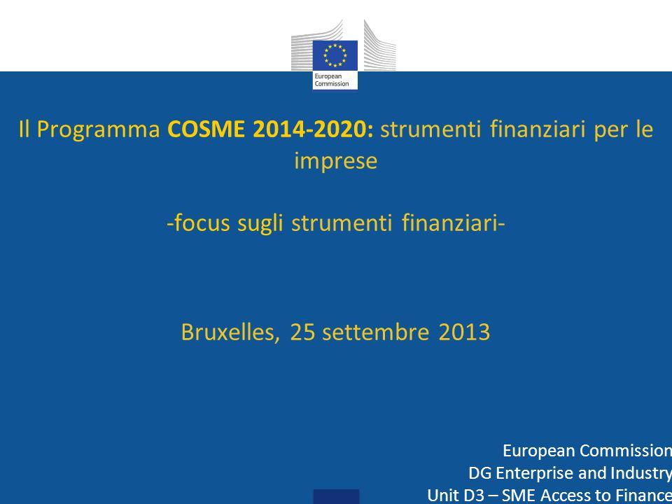 Il Programma COSME 2014-2020: strumenti finanziari per le imprese -focus sugli strumenti finanziari- Bruxelles, 25 settembre 2013