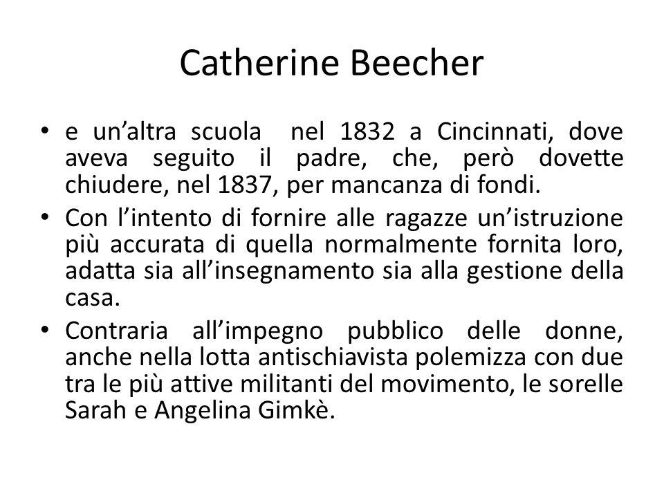 Catherine Beecher e un'altra scuola nel 1832 a Cincinnati, dove aveva seguito il padre, che, però dovette chiudere, nel 1837, per mancanza di fondi.