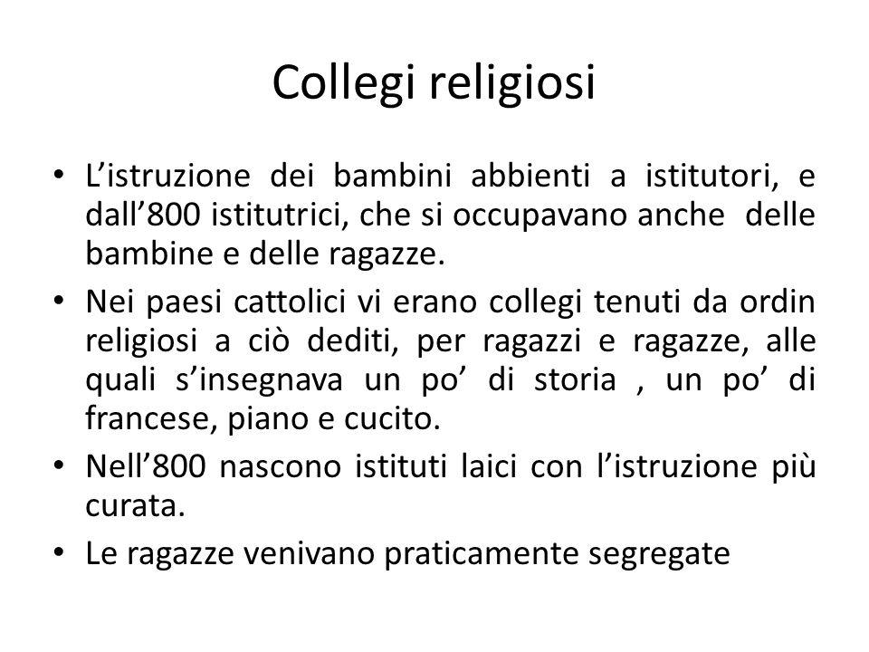 Collegi religiosi L'istruzione dei bambini abbienti a istitutori, e dall'800 istitutrici, che si occupavano anche delle bambine e delle ragazze.