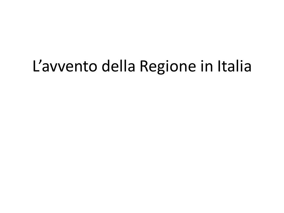 L'avvento della Regione in Italia