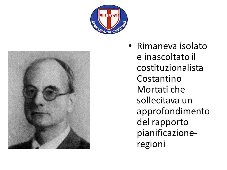 Rimaneva isolato e inascoltato il costituzionalista Costantino Mortati che sollecitava un approfondimento del rapporto pianificazione-regioni