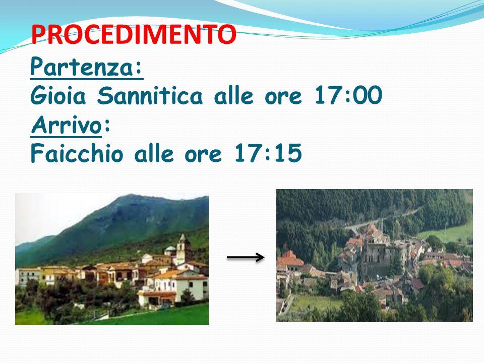PROCEDIMENTO Partenza: Gioia Sannitica alle ore 17:00 Arrivo: Faicchio alle ore 17:15