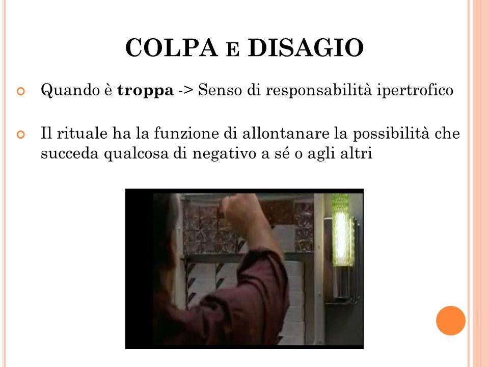 COLPA e DISAGIO Quando è troppa -> Senso di responsabilità ipertrofico.