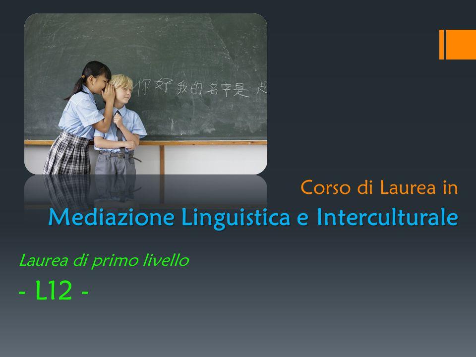 - L12 - Mediazione Linguistica e Interculturale Corso di Laurea in
