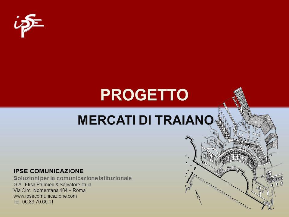 PROGETTO MERCATI DI TRAIANO IPSE COMUNICAZIONE