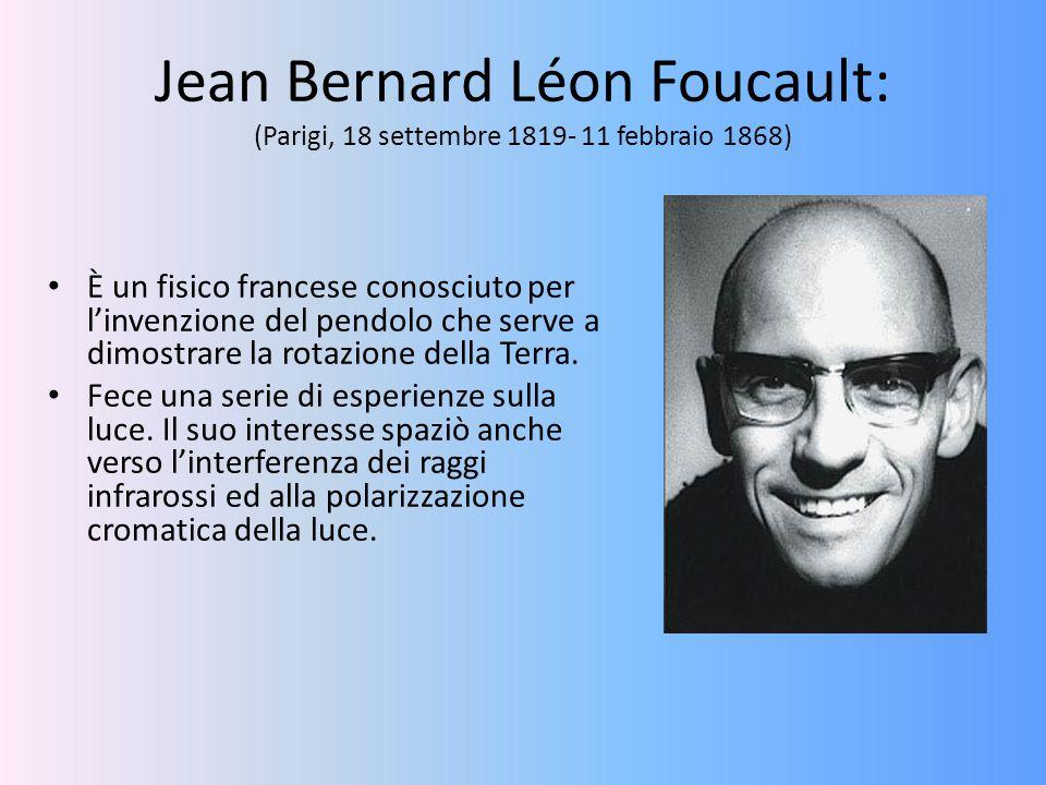 Jean Bernard Léon Foucault: (Parigi, 18 settembre 1819- 11 febbraio 1868)