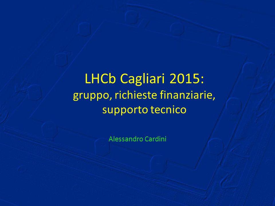 LHCb Cagliari 2015: gruppo, richieste finanziarie, supporto tecnico