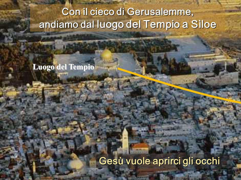 Con il cieco di Gerusalemme, andiamo dal luogo del Tempio a Sìloe