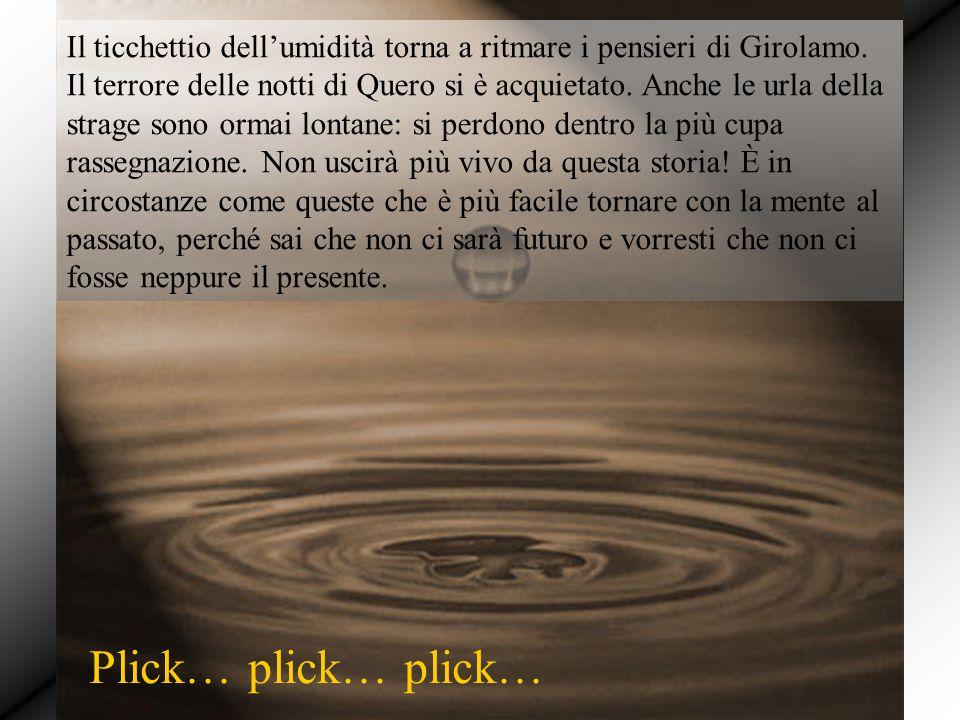 Il ticchettio dell'umidità torna a ritmare i pensieri di Girolamo