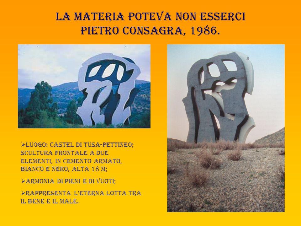 LA materia POTEVA NON ESSERci pietro consagra, 1986.