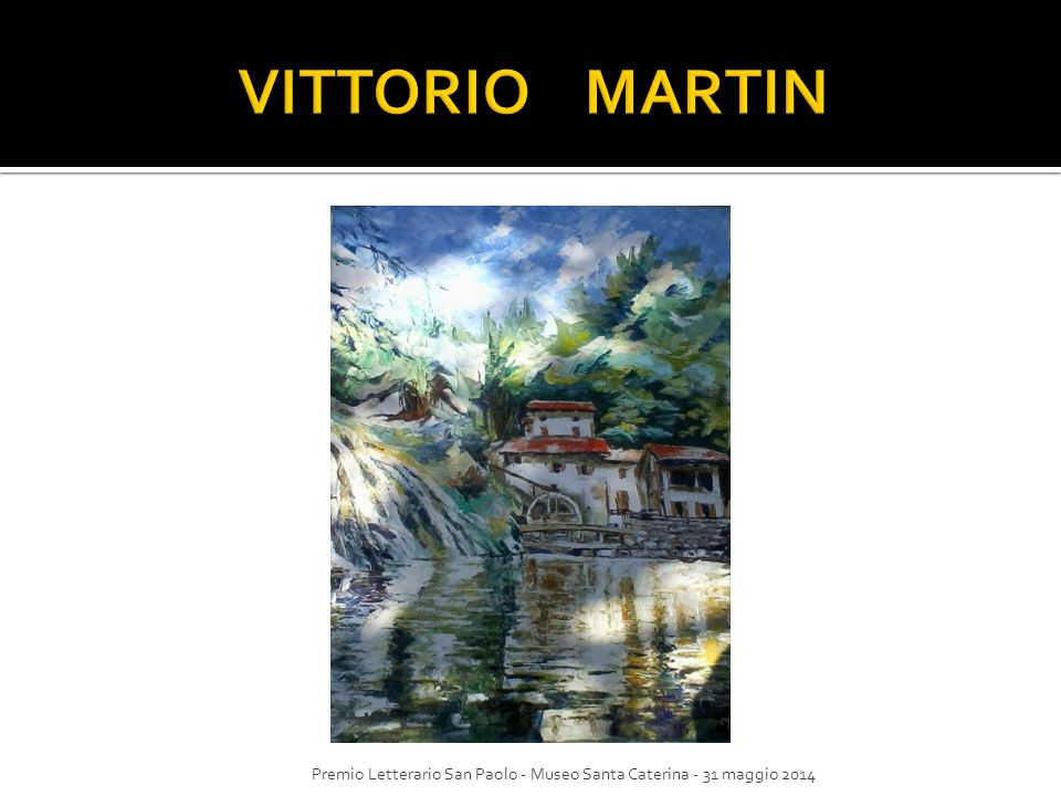 VITTORIO MARTIN Premio Letterario San Paolo - Museo Santa Caterina - 31 maggio 2014