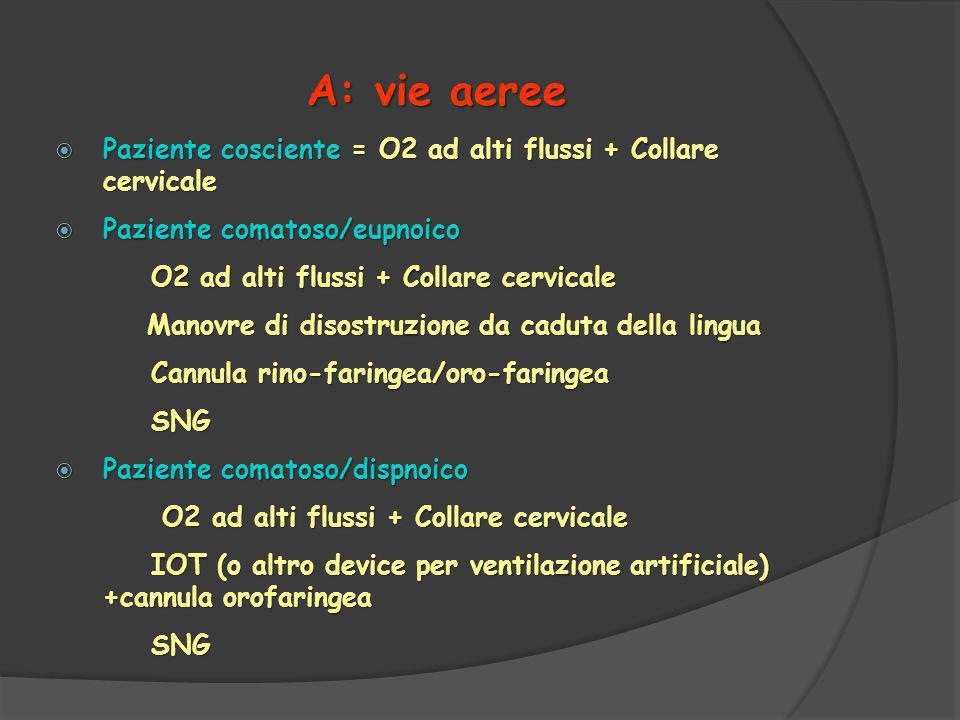 A: vie aeree Paziente cosciente = O2 ad alti flussi + Collare cervicale. Paziente comatoso/eupnoico.