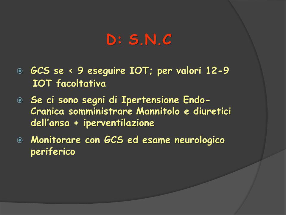 D: S.N.C GCS se < 9 eseguire IOT; per valori 12-9 IOT facoltativa
