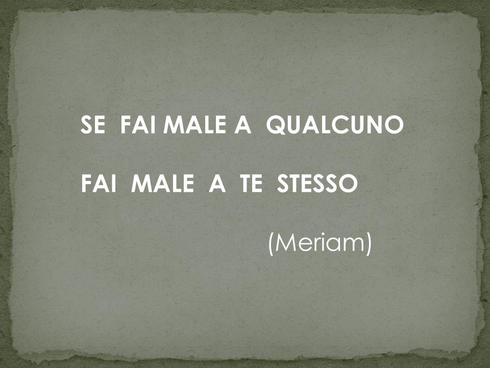 SE FAI MALE A QUALCUNO FAI MALE A TE STESSO (Meriam)