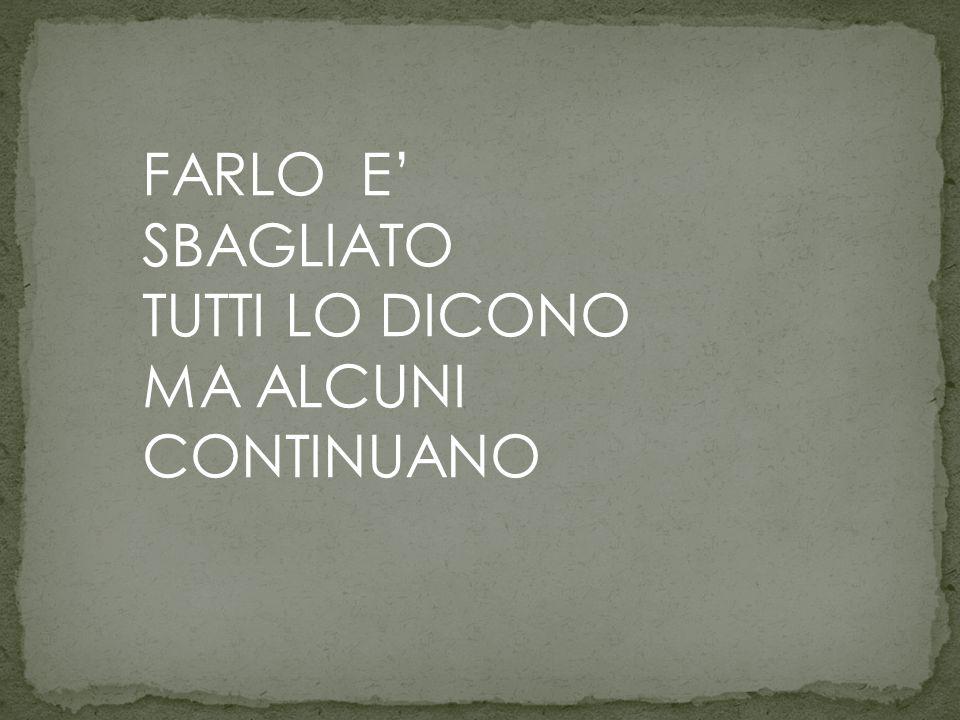 FARLO E' SBAGLIATO TUTTI LO DICONO MA ALCUNI CONTINUANO