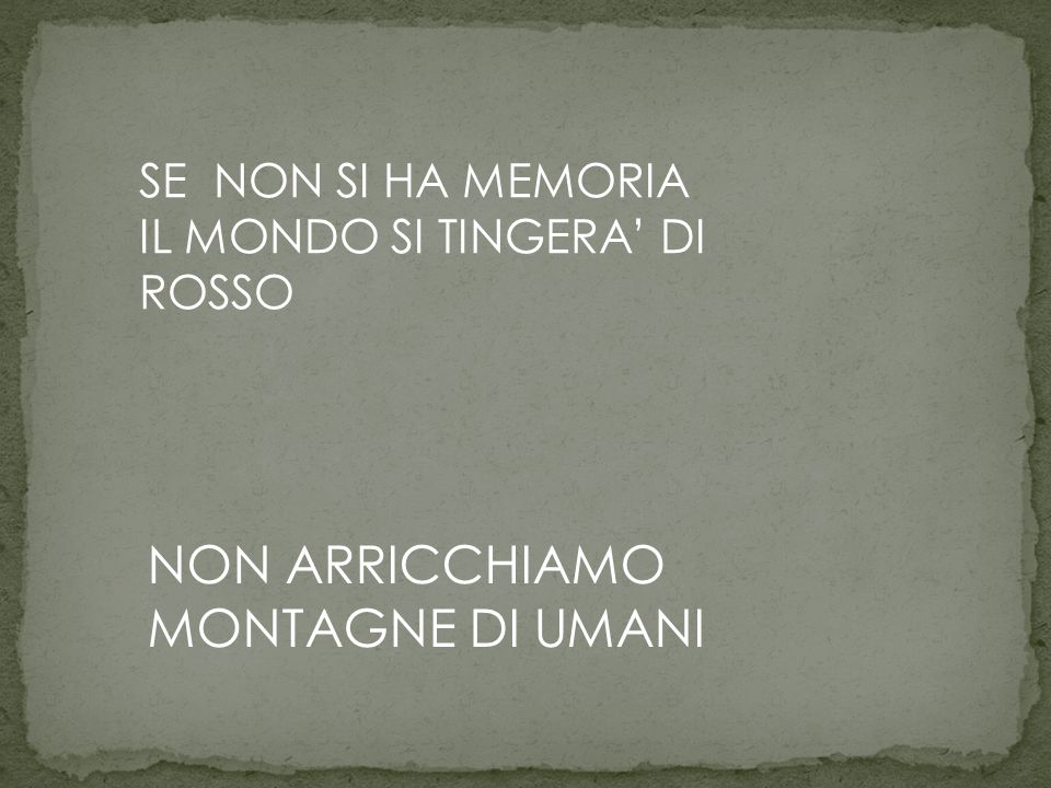 NON ARRICCHIAMO MONTAGNE DI UMANI SE NON SI HA MEMORIA