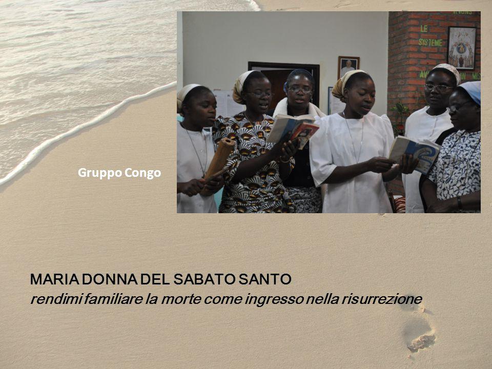 Gruppo Congo MARIA DONNA DEL SABATO SANTO rendimi familiare la morte come ingresso nella risurrezione