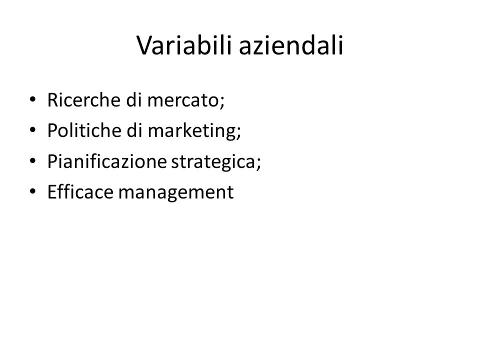 Variabili aziendali Ricerche di mercato; Politiche di marketing;