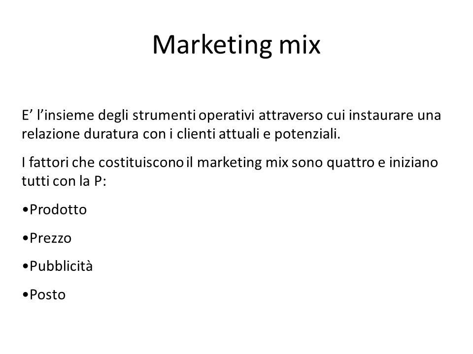 Marketing mix E' l'insieme degli strumenti operativi attraverso cui instaurare una relazione duratura con i clienti attuali e potenziali.