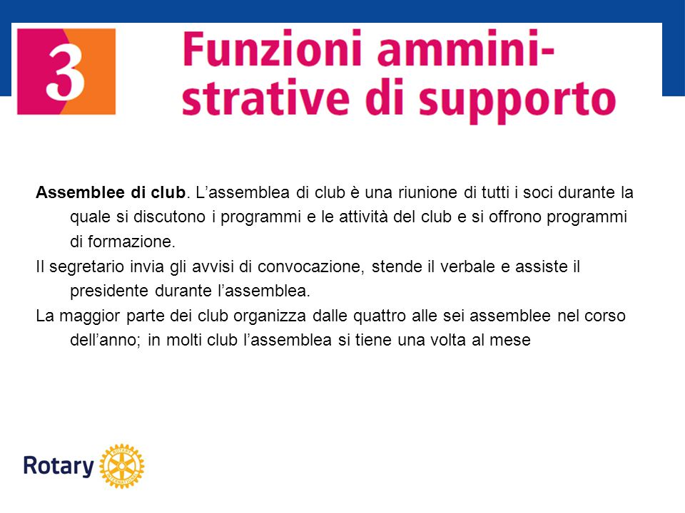 Assemblee di club. L'assemblea di club è una riunione di tutti i soci durante la quale si discutono i programmi e le attività del club e si offrono programmi di formazione.