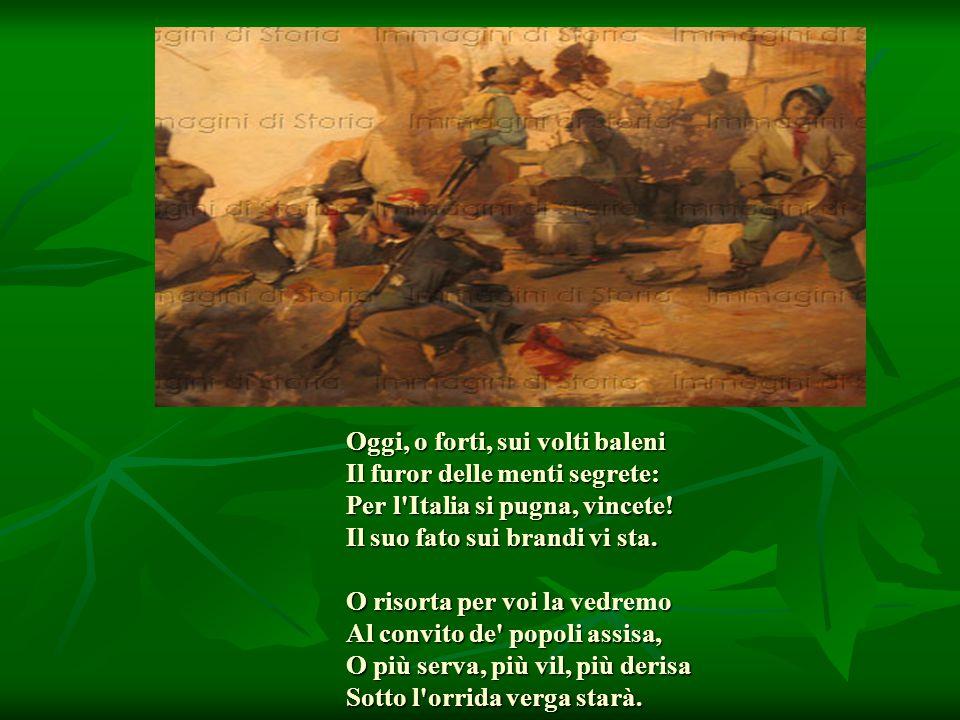 Oggi, o forti, sui volti baleni Il furor delle menti segrete: Per l Italia si pugna, vincete.