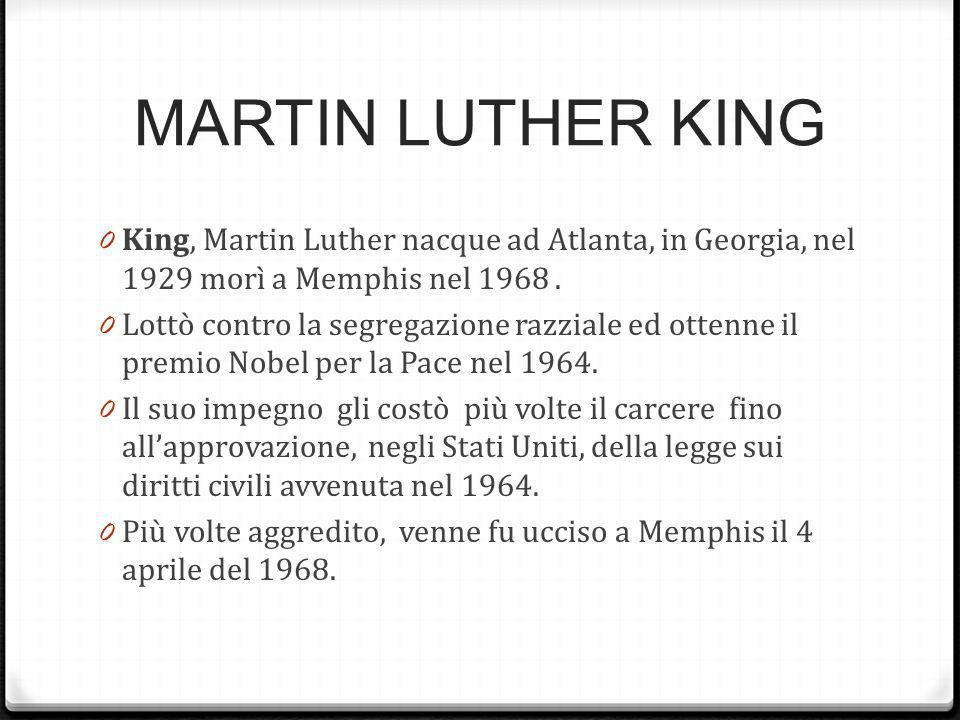 MARTIN LUTHER KING King, Martin Luther nacque ad Atlanta, in Georgia, nel 1929 morì a Memphis nel 1968 .