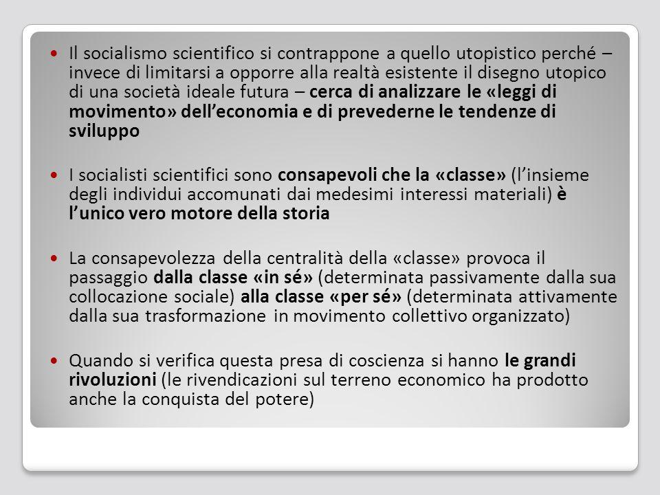 Il socialismo scientifico si contrappone a quello utopistico perché – invece di limitarsi a opporre alla realtà esistente il disegno utopico di una società ideale futura – cerca di analizzare le «leggi di movimento» dell'economia e di prevederne le tendenze di sviluppo
