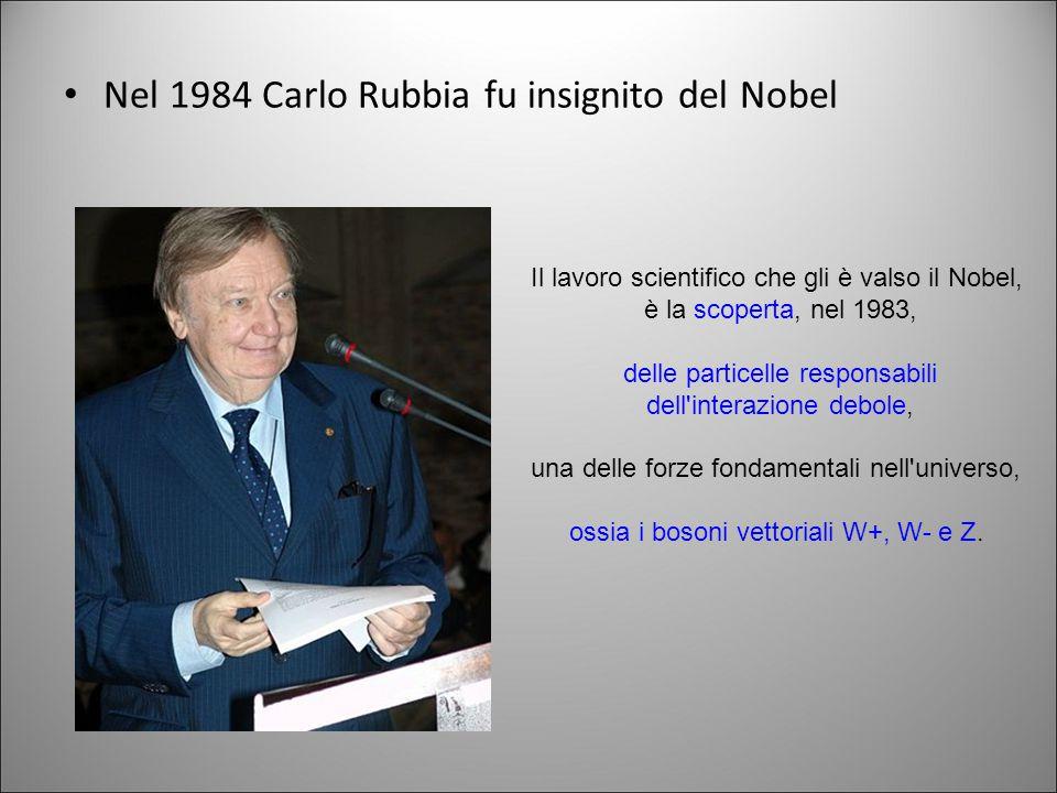 Nel 1984 Carlo Rubbia fu insignito del Nobel