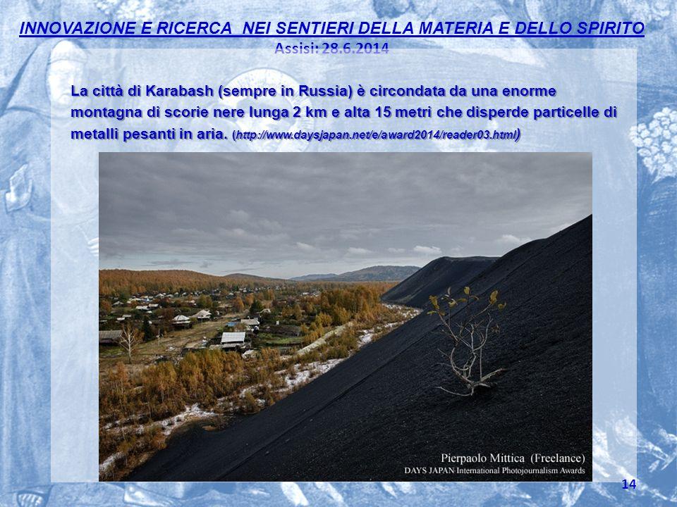 La città di Karabash (sempre in Russia) è circondata da una enorme montagna di scorie nere lunga 2 km e alta 15 metri che disperde particelle di metalli pesanti in aria.